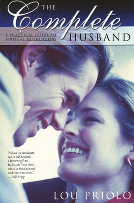 The Complete Husband: A Practical Guide to Biblical Husbanding (Paperback)