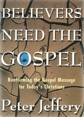 Believers Need the Gospel: Reaffirming the Gospel Message for Today's Christians (Paperback)