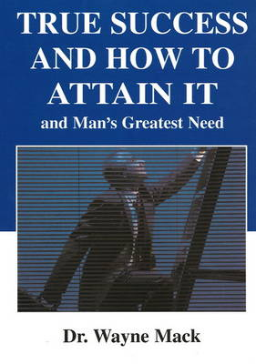 True Success & How To Attain It: and Man's Greatest Need (Paperback)