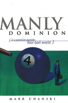 Manly Dominion: In a Passive-Purple-Four-Ball World (Paperback)