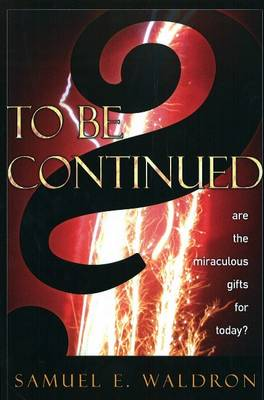 To Be Continued: Are the Miraculous Gifts for Today? (Paperback)