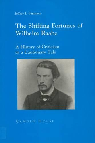 The Shifting Fortunes of Wilhelm Raabe - Literary Criticism in Perspective (Paperback)
