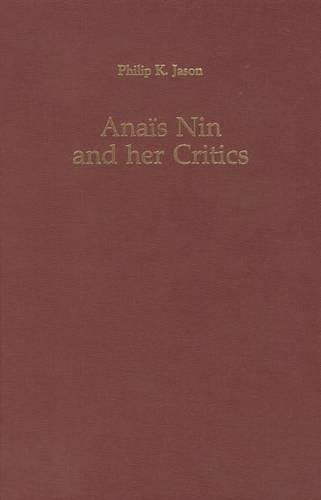 Anais Nin and Her Critics - Literary Criticism in Perspective (Hardback)