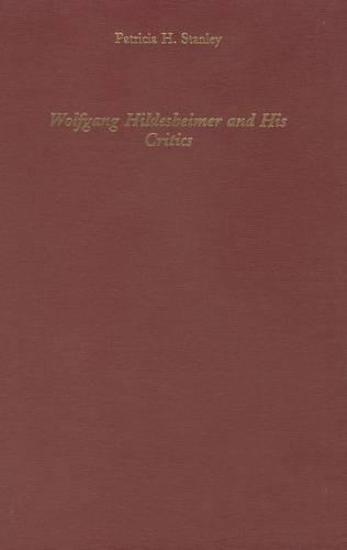 Wolfgang Hildesheimer and His Critics - Literary Criticism in Perspective (Hardback)