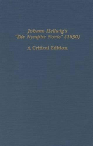 "Johann Hellwig's ""Die Nymphe Noris"" (1650): A Critical Edition - Studies in German Literature, Linguistics, and Culture (Hardback)"