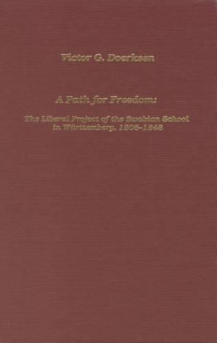 Path for Freedom The Liberal Project of the Swabian School in Wurttemberg, 1806-1848 - Studies in German Literature, Linguistics, and Culture (Hardback)