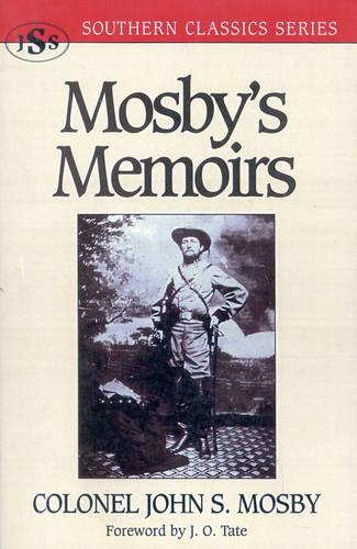 Mosby's Memoirs: the Memoirs of Colonel John S. Mosby - Southern Classics (Paperback)