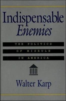 Indispensable Enemies: The Politics of Misrule in America: The Politics of Misrule in America (Paperback)