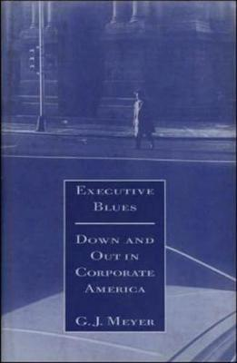 Executive Blues: Down and Out in Corporate America: Down & Out in Corporate America (Hardback)