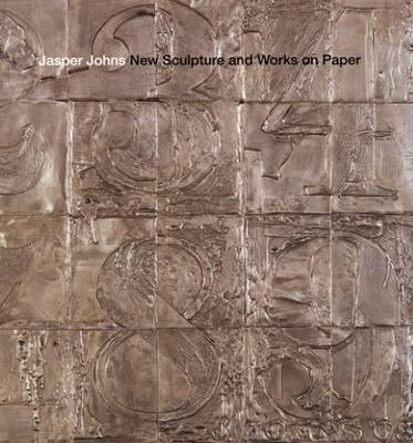 Jasper Johns - New Sculpture and Works on Paper (Hardback)