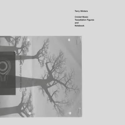 Terry Winters - Cricket Music, Tessellation Figures & Notebook (Hardback)