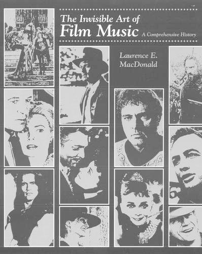 The Invisible Art of Film Music: A Comprehensive History (Paperback)
