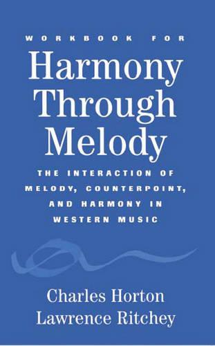 Workbook for Harmony Through Melody: The Interaction of Melody, Counterpoint, and Harmony in Western Music (Paperback)