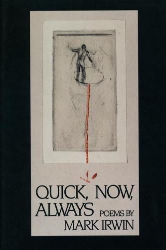 Quick, Now, Always - American Poets Continuum 36.00 (Hardback)