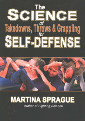Science of Takedowns, Throws & Grappling for Self-Defense (Paperback)