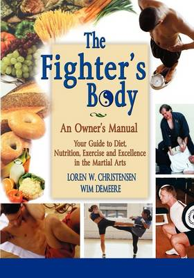 Fighter's Body: Your Gudie to Diet, Nutrition, Exercise & Excellence in the Martial Arts (Paperback)