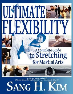 Ultimate Flexibility: A Complete Guide to Stretching for Martial Arts (Paperback)