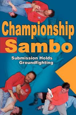 Championship Sambo: Submission Holds & Groundfighting (Paperback)