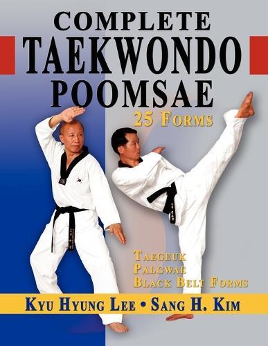 Complete Taekwondo Poomsae: The Official Taegeuk, Palgwae & Black Belt Forms (Hardback)