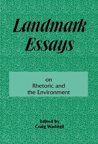 Landmark Essays on Rhetoric and the Environment: Volume 12 - Landmark Essays Series (Paperback)