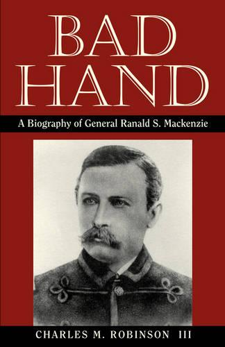 Bad Hand: A Biography of General Ranald S.Mackenzie (Paperback)
