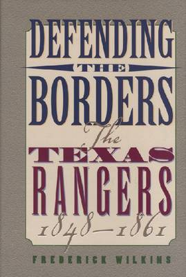 Defending the Borders: The Texas Rangers, 1848-1861 (Paperback)