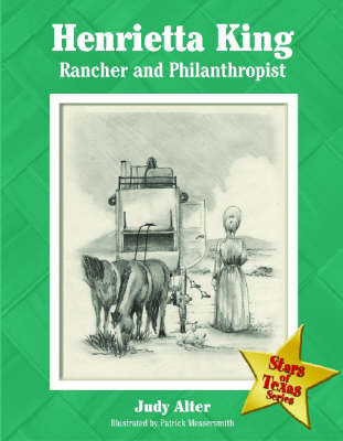 Henrietta King: Rancher and Philanthropist - Stars of Texas Series (Hardback)