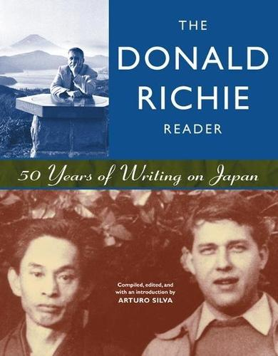 The Donald Richie Reader: 50 Years of Writing on Japan (Paperback)