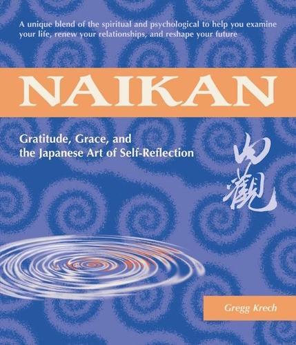 Naikan: Gratitude, Grace, and the Japanese Art of Self-Reflection (Paperback)