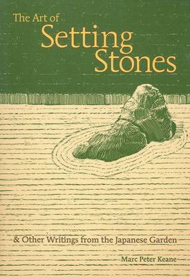 The Art of Setting Stones: & Other Writings from the Japanese Garden (Paperback)