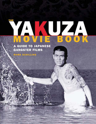 Yakuza Movie Book: A Guide to Japanese Gangster Films (Hardback)