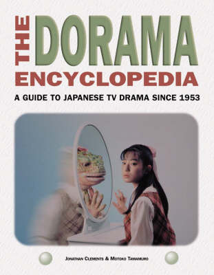 The Dorama Encyclopedia: A Guide to Japanese TV Drama Since 1953 (Paperback)