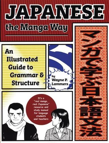 Japanese the Manga Way: An Illustrated Guide to Grammar and Structure (Paperback)
