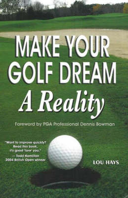 Make Your Golf Dream a Reality: Realistic Techniques for Reaching Your Golf Goals (In Record Time!) (Paperback)