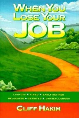When You Lose Your Job: Laid Off, Fired, Early Retired, Relocated, Demoted, Unchallanged (Paperback)