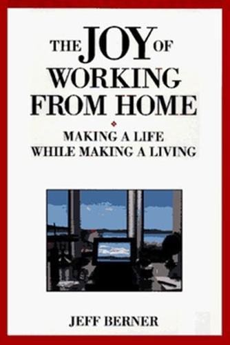The Joy of Working from Home: Making a Life While Making a Living (Paperback)