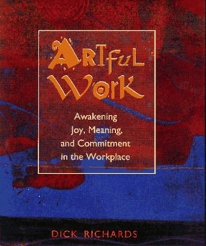 Artful Work: Awakening Joy, Meaning and Commitment in the Workplace (Hardback)