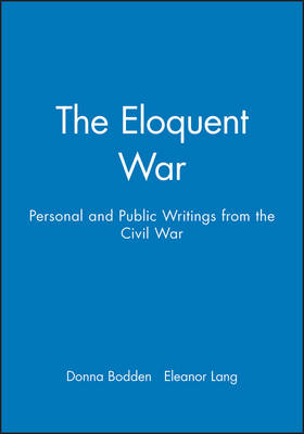 The Eloquent War: Personal and Public Writings from the Civil War (Paperback)