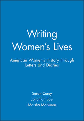 Writing Women's Lives: American Women's History Through Letters and Diaries (Paperback)