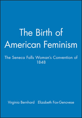 The Birth of American Feminism: The Seneca Falls Woman's Convention of 1848 (Paperback)