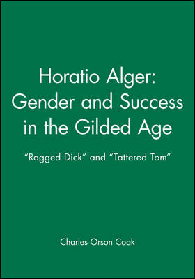 Horatio Alger - Gender and Success in the Gilded Age: Ragged Dick and Tattered Tom (Paperback)