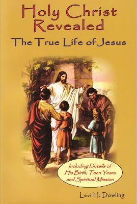 Holy Christ Revealed: The True Life of Jesus (Paperback)