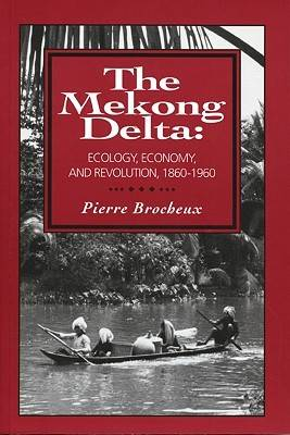 The Mekong Delta: Ecology, Economy, and Revolution, 1860-1960 (Paperback)