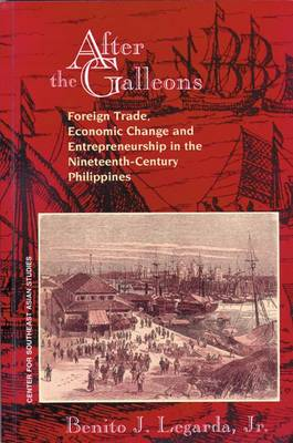 After the Galleons: Foreign Trade, Economic Change and Entrepreneurship in the Nineteenth-Century Philippines - Monograph (Univ. of Wisconsin, Ctr.for Southeast Asian Studi (Paperback)