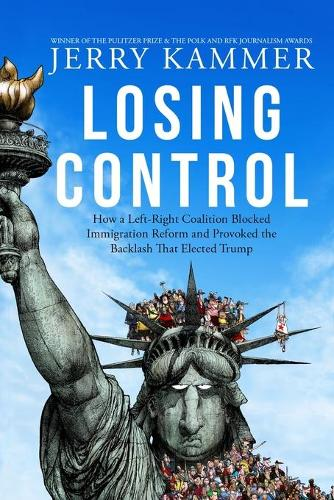 Losing Control: How a Left-Right Coalition Blocked Immigration Reform and Provoked the Backlash That Elected Trump (Paperback)