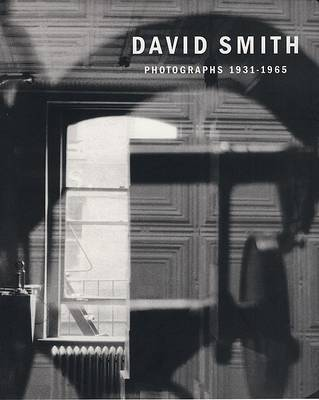 David Smith: Photographs 1931-1965 (Hardback)