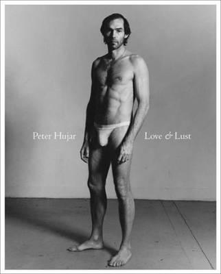 Peter Hujar - Love and Lust (Hardback)