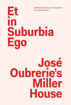 Et in Suburbia Ego - Jose Oubrerie's Miller House (Paperback)