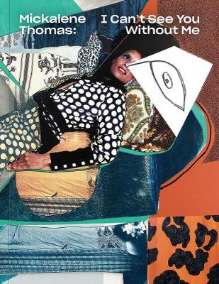 Mickalene Thomas - I Can't See You Without Me (Paperback)