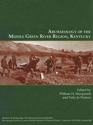 Archaeology of the Middle Green River Region, Kentucky (Hardback)
